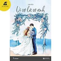 Sách - Vì vợ là vợ anh (Tái bản 2019)