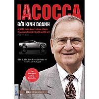 IACOCCA - Đời Kinh Doanh: Bí Mật Phía Sau Thành Công Của Ông Trùm Xe Hơi Nước Mỹ ( TẶNG kèm Bút PHẢN QUANG LH )