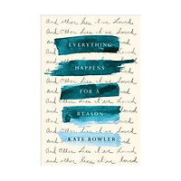 Sách - Everything Happens for a Reason : And Other Lies I've Loved by Kate Bowler - (US Edition, hardcover)
