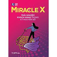 Miracle X – Trải Nghiệm Khách Hàng Trong Kỷ Nguyên Số