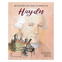 Kể Chuyện Các Nhạc Sĩ Thiên Tài – Haydn (Tái Bản 2018)