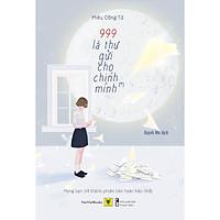999 Lá Thư Gửi Cho Chính Mình (*) - Tập 1 - Mong Bạn Trở Thành Phiên Bản Hoàn Hảo Nhất (Tái bản)
