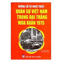 Đường Lối Và Nghệ Thuật Quân Sự Việt Nam Trong Đại Thắng Mùa Xuân 1975