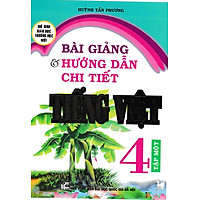 Bài Giảng Và Hướng Dẫn Chi Tiết Tiếng Việt Lớp 4 Tập Một (Tái Bản)