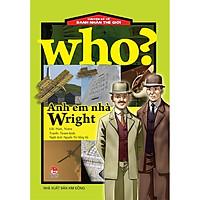 Sách - Who? Chuyện kể về danh nhân thế giới - ANH EM NHÀ WRIGHT