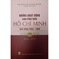 Những Hoạt Động Của Chủ Tịch Hồ Chí Minh Giai Đoạn 1954-1969