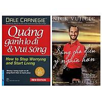 Combo Nick Vujicic - Sống Cho Điều Ý Nghĩa Hơn (Tái Bản) + Quẳng Gánh Lo Đi Và Vui Sống (2 Cuốn)