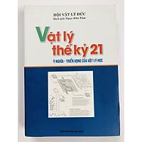 Vật lý thế kỷ 21 - Ý nghĩa và triển vọng của vật lý học (tái bản)