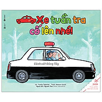 Ehon - Thực Phẩm Tâm Hồn Cho Bé - Xe Tuần Tra Cố Lên Nhé! (Tái Bản 2020)