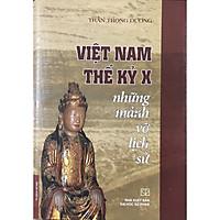 Việt Nam Thế Kỷ X Những Mảnh Vỡ Lịch Sử (Bìa Cứng)