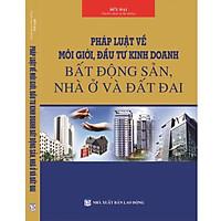 Pháp luật về môi giới, đầu tư kinh doanh bất động sản- nhà ở và đất đai