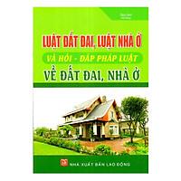 Luật Đất Đai, Luật Nhà Ở Và Hỏi - Đáp Pháp Luật Về Đất Đai, Nhà Ở