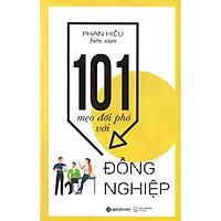 Cuốn Sách Cung Cấp Cho Bạn Những Bí Quyết Giúp Cư Xử Khéo Léo Ứng Phó Nhanh Nhạy Với Từng Tip Đồng Nghiệp Để Xây Dựng Nhóm Ăn Ý Hiệu Quả: 101 Mẹo Đối Phó Với Đồng Nghiệp