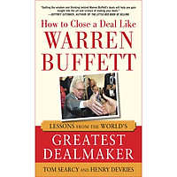 How to Close a Deal Like Warren Buffett: Lessons from the World's Greatest Dealmaker (Hardback)