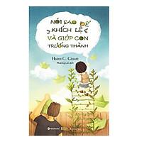 Cuốn Sách Kinh Điển Về Nghệ Thuật Giao Tiếp Giữa Cha Mẹ Và Con Cái: Nói Sao Để Khích Lệ Và Giúp Con Trưởng Thành