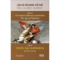 Lịch Sử Văn Minh Thế Giới - Phần XI - Văn Minh Thời Đại Napoléon - Tập 2 :