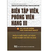 Biên tập viên, Phóng viên hạng III - P2: Kiến Thức, Kỹ Năng, Nghề Nghiệp Chuyên Ngành
