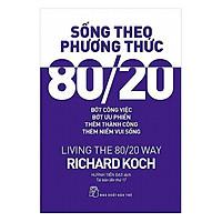 Sách - Sống Theo Phương Thức 80/20 - Living The 80/20 Way