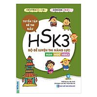 Bộ Đề Luyện Thi Năng Lực Hán Ngữ HSK 3 - Tuyển Tập Đề Thi Mẫu(Tặng kèm booksmark)