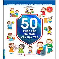 Bộ Sách Gối Đầu Giường Của Các Bậc Cha Mẹ - Giúp Con Yêu Trưởng Thành Lành Mạnh - 50 Phép Tắc Xã Giao Cần Dạy Trẻ