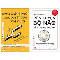 Combo 2 Quyển: Người Lãnh Đạo Không Quyết Định Vội Vàng + Phương Pháp Rèn Luyện Bộ Não Tập Trung Tức Thì