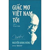 Giấc Mơ Việt Nam Tôi T1: Đi Xa Về Gần