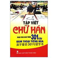 Tập Viết Chữ Hán - Soạn Theo Giáo Trình 301 Câu Đàm Thoại Tiếng Hoa