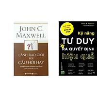 Combo 2 Cuốn: Lãnh Đạo Giỏi Hỏi Câu Hỏi Hay + Kỹ Năng Tư Duy Và Ra Quyết Định Hiệu Quả