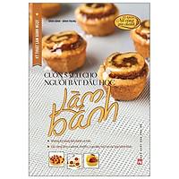 Kỹ Thuật Làm Bánh Ngọt - Cuốn Sách Cho Người Bắt Đầu Học Làm Bánh (Tái Bản 2020)