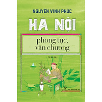 Hà Nội - Phong Tục, Văn Chương (Tái Bản Lần Thứ 3 - 2020)