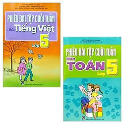 Combo Phiếu Bài Tập Cuối Tuần Lớp 5: Môn Tiếng Việt + Môn Toán (Bộ 2 Cuốn)