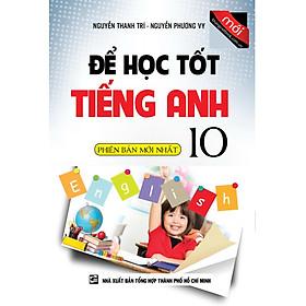 Để Học Tốt Tiếng Anh Lớp 10 (Phiên Bản Mới Nhất)