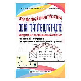 Luyện Tốc độ Giải Nhanh TN Các Bài Toán Ứng Dụng Thực Tế (Giới Thiệu Mẹo Và Kỹ Thuật Giải Nhanh Bằng Máy Tính Casio)