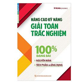 Nâng Cao Kỹ Năng Giải Toán Trắc Nghiệm 100% Dạng Bài Nguyên Hàm, Tích Phân Và Ứng Dụng