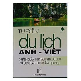 Từ Điển Du Lịch Anh Việt (Ngành Quản Trị Khách Sạn, Du Lịch Và Cung Cấp Thực Phẩm, Dịch Vụ)