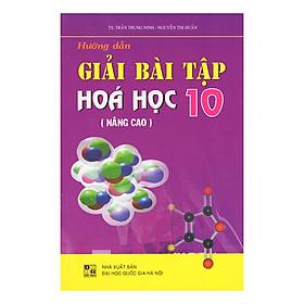 Hướng Dẫn Giải Bài Tập Hóa Học Chương Trình Nâng Cao - Lớp 10