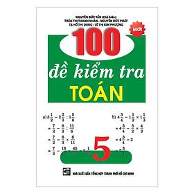 Hình đại diện sản phẩm 100 Đề Kiểm Tra Toán Lớp 5