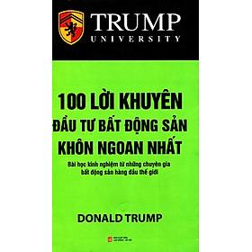 Trump - 100 Lời Khuyên Đầu Tư Bất Động Sản Khôn Ngoan Nhất (Tái Bản 2017)