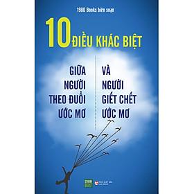10 Điều Khác Biệt Giữa Người Theo Đuổi Ước Mơ Và Người Giết Chết Uớc Mơ