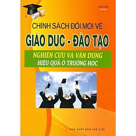 Chính Sách Đổi Mới Về Giáo Dục-Đào Tạo - Nghiên Cứu Và Vận Dụng Hiệu Quả Ở Trường Học