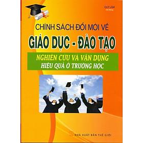 Chính Sách Đổi Mới Về Giáo Dục Đào Tạo - Nghiên Cứu Và Vận Dụng Hiệu Quả Ở Trường Học
