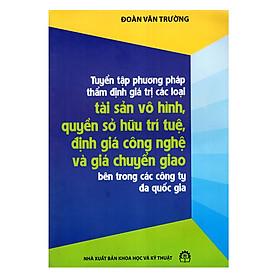 Tuyển Tập Phương Pháp Thẩm Định Giá Trị Các Loại Tài Sản Vô Hình, Quyền Sở Hữu Trí Tuệ, Định Giá Công Nghệ Và Giá Chuyển Giao Bên Trong Các Công Ty Đa Quốc Gia