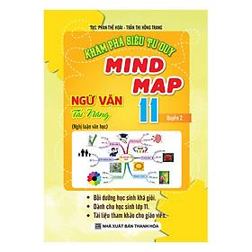 Khám Phá Siêu Tư Duy Mind Map Ngữ Văn Tài Năng Lớp 11 (Quyển 2)