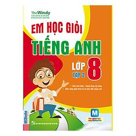 Em Học Giỏi Tiếng Anh Lớp 8 (Tập 2)