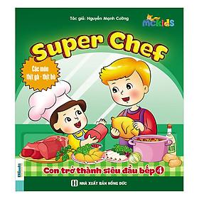 Super Chef - Con Trở Thành Siêu Đầu Bếp - Tập 4 (Các Món Thịt Gà - Thịt Bò)
