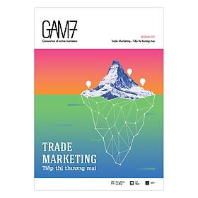 GAM7 Book No.7 Trade Marketing - Tiếp Thị Thương Mại