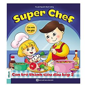 Super Chef: Con Trở Thành Siêu Đầu Bếp 2 - Các Món Đơn Giản