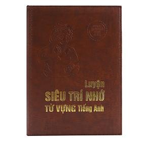 Luyện Siêu Trí Nhớ Từ Vựng Tiếng Anh - Phiên Bản Bìa Da Đặc Biệt (Kèm CD & Tặng Thẻ Học Online Trị Giá 600000)
