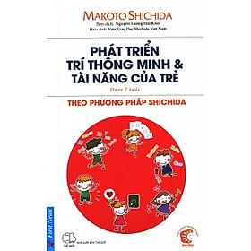 Phát Triển Trí Thông Minh & Tài Năng Của Trẻ Theo Phương Pháp Shidachi (Dưới 7 Tuổi)