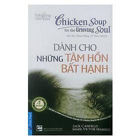 Chicken Soup For The Soul - Dành Cho Những Tâm Hồn Bất Hạnh (Tái Bản 2017)